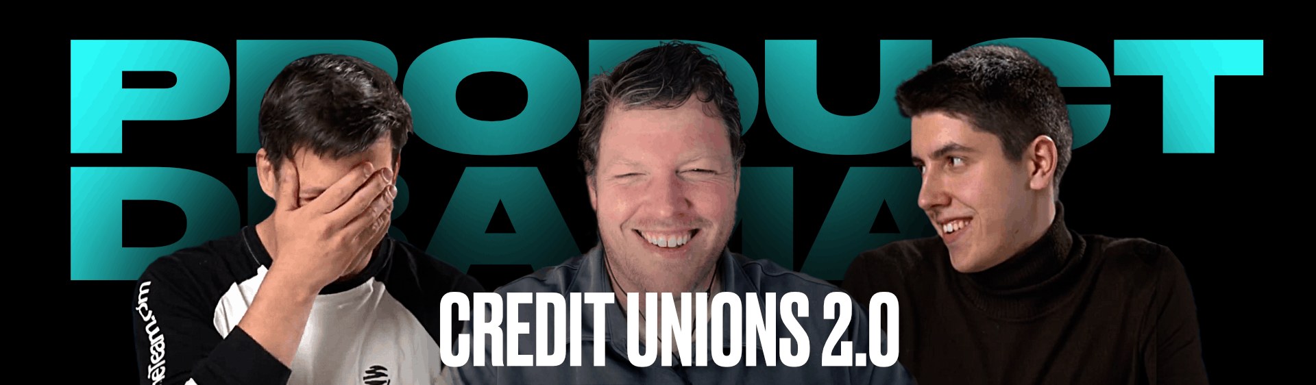 Product Drama Episode #11: Credit unions in the digital age